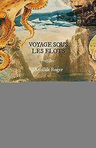 Voyage sous les flots par Artistide Roger