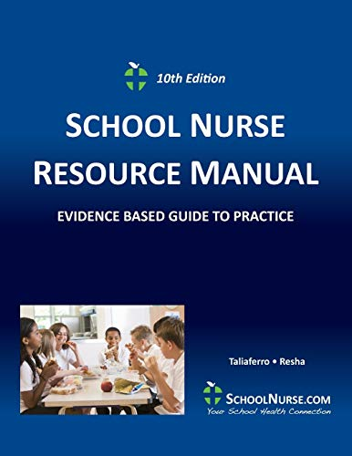 SCHOOL NURSE RESOURCE MANUAL Tenth EDition: Evidenced Based Guide to Practice