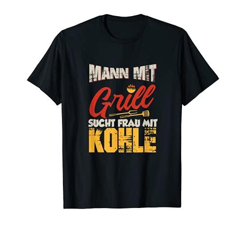Mann mit Grill sucht Frau mit Kohle   lustiges Grill T-Shirt