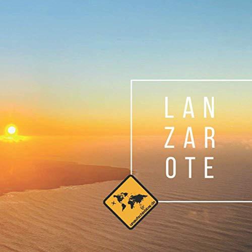 LANZAROTE: Die kanarische Insel im Lanzarote Bildband von seiner schönsten Seite. Fotoband mit Karte, Sehenswürdigkeiten, Stränden & ... & Teneriffa (unaufschiebbar Fotoband-Serie))