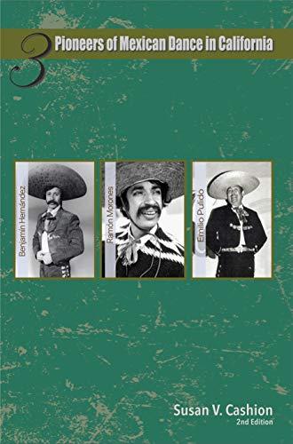 Three Pioneers of Mexican Dance in California: Emilio Pulido, Ramón Morones, Benjamín Hernández (English Edition)