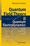 Quantum Field Theory II: Quantum Electrodynamics. A Bridge between Mathematicians and Physicists - Eberhard Zeidler