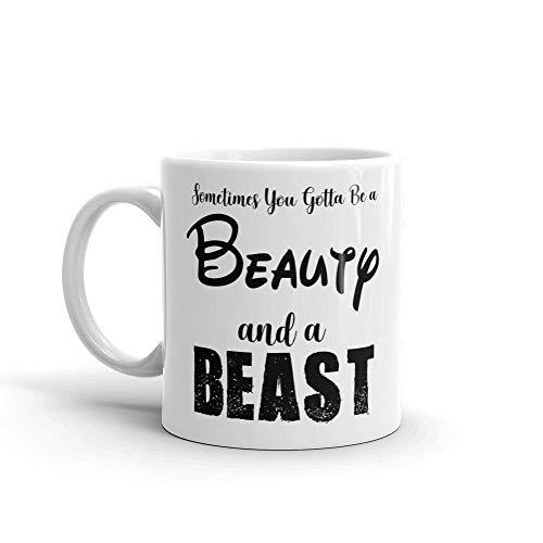 N\A A Veces Tienes Que ser una Bella y una Bestia - Taza Divertida - Blanco. Taza de café novedosa: Gran Regalo para Esposa, Esposo, mamá, papá, compañero de Trabajo, Jefe y Amigos.