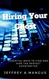 HIRING YOUR GHOST: Essential Ways To Find And Hire The Perfect Ghostwriter