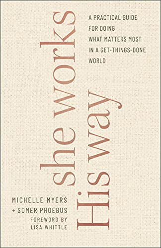 She Works His Way: A Practical Guide for Doing What Matters Most in a Get-Things-Done World