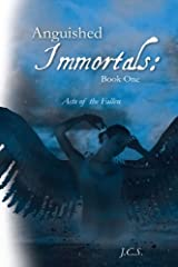 Anguished Immortals: Book One: Acts of the Fallen Kindle Edition
