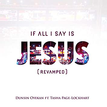If All I Say Is Jesus (Revamped)