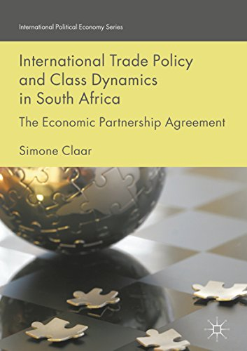 International Trade Policy and Class Dynamics in South Africa: The Economic Partnership Agreement (International Political Economy Series) (English Edition)