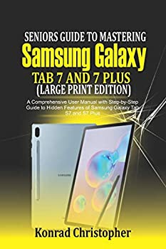 Seniors Guide to Mastering Samsung Galaxy Tab S7 And S7 Plus  Large Print Edition   A Comprehensive User Manual with Step-by-Step Guide to Hidden Features of Samsung Galaxy Tab S7 and S7 Plus
