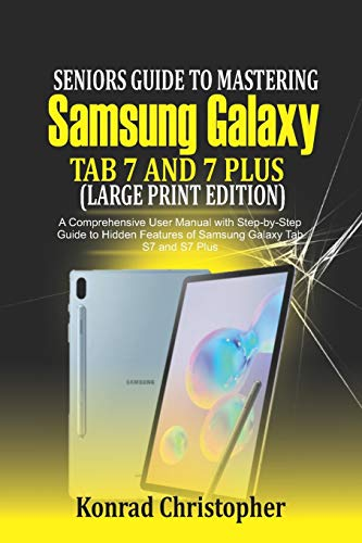 Seniors Guide to Mastering Samsung Galaxy Tab S7 And S7 Plus (Large Print Edition): A Comprehensive User Manual with Step-by-Step Guide to Hidden Features of Samsung Galaxy Tab S7 and S7 Plus