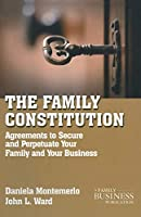 The Family Constitution: Agreements to Secure and Perpetuate Your Family and Your Business (A Family Business Publication)