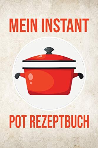 Mein Instant Pot Rezeptbuch: Ein leeres Kochbuch zum Eintragen und Selberschreiben von Rezeptideen und Kochrezepten für Multikocher - Das Rezeptbuch ... und eigene Kreationen - Geschenk für Kochfans