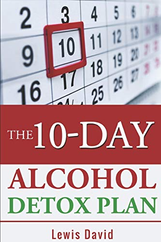 The 10-Day Alcohol Detox Plan: Stop Drinking Easily & Safely: 2 (Alcohol Recovery)