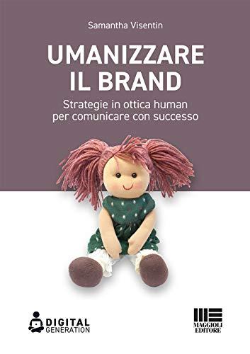 Umanizzare il brand. Strategie in ottica human per comunicare con successo