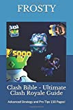 Clash Bible - Ultimate Clash Royale Guide: Advanced Strategy and...