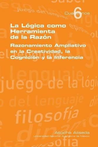 La Logica Como Herramienta de La Razon (Spanish Edition) by Aliseda, Atocha...