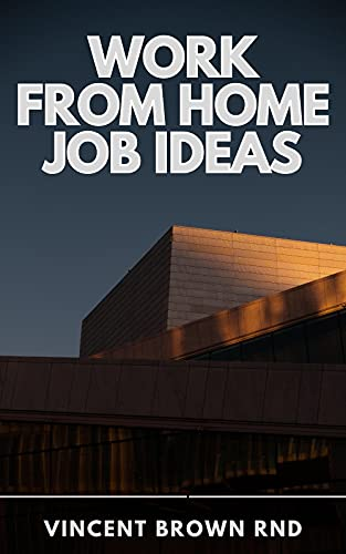WORK FROM HOME JOB IDEAS: A Genuine Collection of Verified Online Business Resources and Opportunities to Earn Extra Money Online.