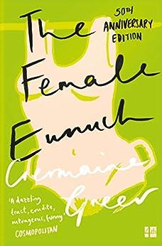 The Female Eunuch (Harper Perennial Modern Classics) by [Germaine Greer]