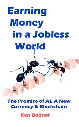 Earning Money In A Jobless World: The Promise of AI, A New Currency and Blockchain (English Edition)