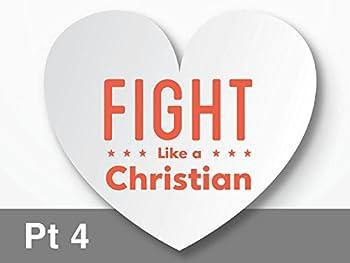 Fight Like A Christian - Part 4
