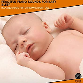 Peaceful Piano Sounds For Baby Sleep - Relaxing Music For Christmas Night, Vol. 1