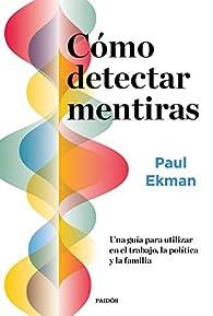 Cómo detectar mentiras: Una guía para utilizar en el trabajo, la política y la familia par Paul Ekman