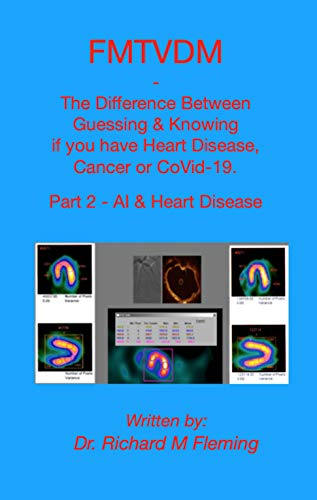 FMTVDM - The Difference Between Guessing & Knowing if you have Heart Disease, Cancer or CoVid-19.: Part 2 - AI & Heart Disease (FMTVMD - The difference ... have a medical problem.) (English Edition)