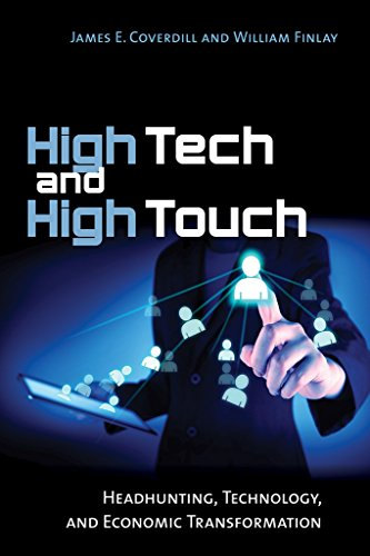 High Tech And High Touch Headhunting Technology And Economic Transformation Kindle Edition By Coverdill James E Finlay William Politics Social Sciences Kindle Ebooks Amazon Com