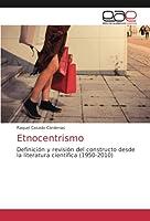 Etnocentrismo: Definición y revisión del constructo desde la literatura científica (1950-2010)