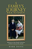 A Family's Journey Back to Union: Reflections on One Family's Celebration of Faith in God and One Another