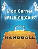 Mon Carnet Entraînement Handball: Carnet de Suivi d'Entraînements Spécial Handball- Garder une Trace de vos Séances et Entraînements - 50 fiches double pages - Grand Format