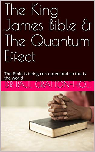 The King James Bible & The Quantum Effect: The Bible is being corrupted and so too is the world