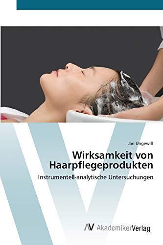 Wirksamkeit von Haarpflegeprodukten: Instrumentell-analytische Untersuchungen