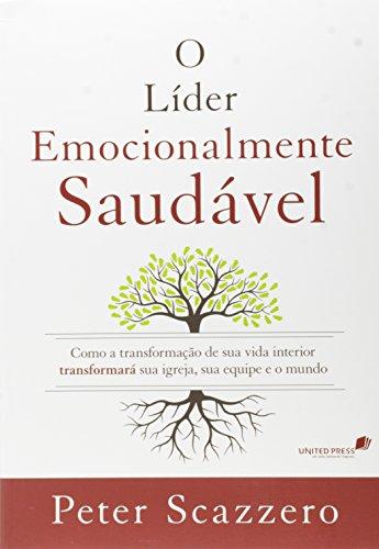 O líder emocionalmente saudável: Como a transformação de sua vida interior igreja, sua equipe e o mundo