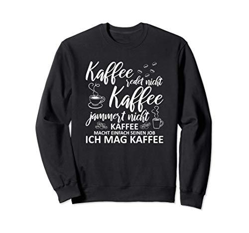 Kaffee Redet Nicht Kaffee Jammert Nicht Koffein Kaffeeliebe Sweatshirt