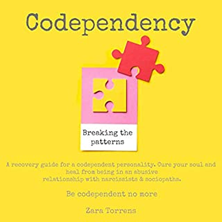 Codependency Breaking the Patterns: A Recovery Guide for a Codependent Personality. Cure Your Soul and Heal from Being in an Abusive Relationship with Narcissists & Sociopaths. Be Codependent No More audiobook cover art