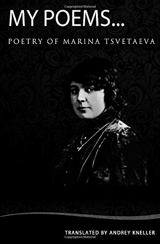 My Poems: Selected Poetry Of Marina Tsvetaeva