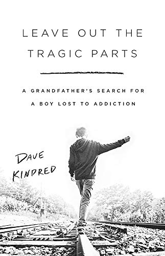 Image of Leave Out the Tragic Parts: A Grandfather's Search for a Boy Lost to Addiction