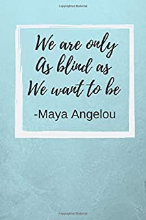 """We are only as blind as we want to be: Maya Angelou Inspirational Quote Fan Novelty Notebook / Journal / Gift / Diary 120 Lined Pages (6"""" x 9"""") Medium Portable Size"""