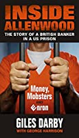 Inside Allenwood: The Story of a British Banker in a Us Prison; Money, Mobsters and Enron