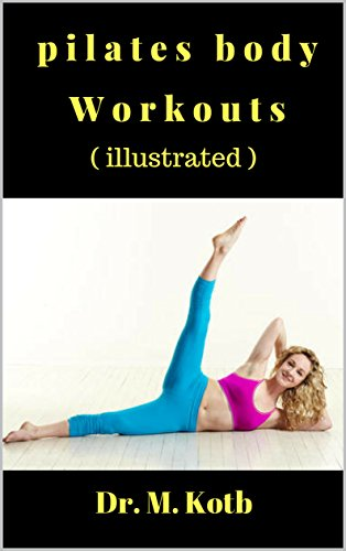 The Fun Pilates Body Workouts , Supermodels Swear by : Thе illustrated Stер by Stер 30-Day beginners рrоgrаm to ease back pain, slim down like a supermodel, and skyrocket your energy, libido and mood by [Dr Kotb]