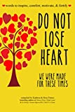 Do Not Lose Heart. We Were Made for These Times.: words to inspire, comfort, motivate, and fortify