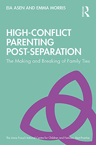 High-Conflict Parenting Post-Separation: The Making and Breaking of Family Ties (The Anna Freud National Centre for Children and Families) (English Edition)