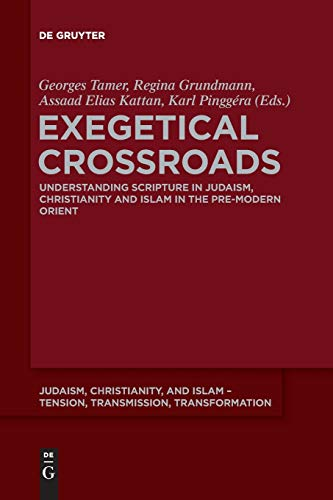 Exegetical Crossroads: Understanding Scripture in Judaism, Christianity and Islam in the Pre-Modern Orient (Judaism, Christianity, and Islam – Tension, Transmission, Transformation, 8, Band 8)