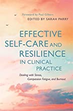 Effective Self-Care and Resilience in Clinical Practice: Dealing with Stress, Compassion Fatigue and Burnout