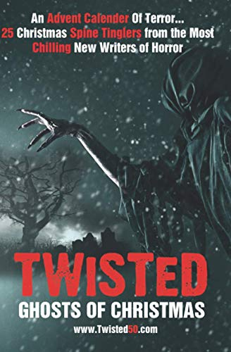 Twisted50: Ghosts Of Christmas: A collection of winter spine tinglers, fifty stories of the paranormal, fifty writers… fifty slices of terror.