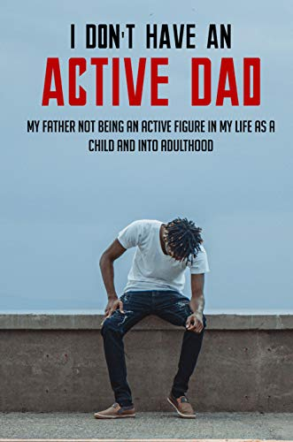I Don't Have An Active Dad: My Father Not Being An Active...