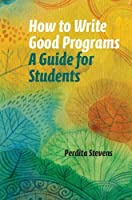 How to Write Good Programs: A Guide for Students Front Cover