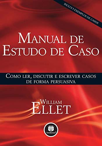 Manual de Estudo de Caso: Como Ler, Discutir e Escrever Casos de Forma Persuasiva