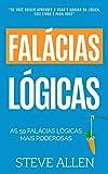 As 59 falácias lógicas mais poderosas com exemplos e descrições de fácil compreensão: Aprenda a ganhar cada argumento usando e abusando da lógica: 4